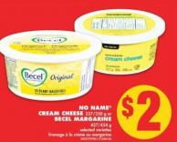 No Name Cream Cheese - 227/250 g or Becel Margarine - 427/454 g