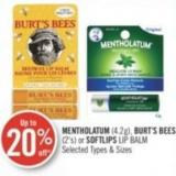 Mentholatum (4.2g) - Burt's Bees (2's) or Softlips Lip Balm