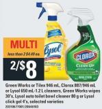Green Works Or Tilex 946 mL - Clorox 887/946 mL Or Lysol 650 Ml-1.2 L Cleaners - Green Works Wipes 30's - Lysol Auto Toilet Bowl Cleaner 80 g or Lysol Click Gel 4's