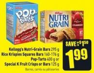 Kellogg's Nutri-grain Bars 295 g Rice Krispies Squares Bars 160-176 g Pop-tarts 400 g or Special K Fruit Crisps or Bars 125 g