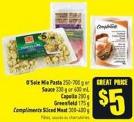 O'sole Mio Pasta 250-700 g or Sauce 330 g or 600 mL Capollo 200 g Greenfield 175 g Compliments Sliced Meat 300-400 g