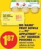 No Name Fruit Bowls 4's or PC Appletreet 6's or PC Squeeze Pouches 4's