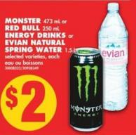 Monster - 473 mL or Red Bull - 250 mL Energy Drinks or Evian Natural Spring Water - 1.5 L