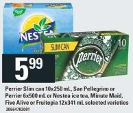 Perrier Slim Can - 10x250 Ml - San Pellegrino Or Perrier - 6x500 Ml Or Nestea Ice Tea - Minute Maid - Five Alive Or Fruitopia - 12x341 Ml
