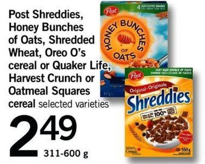 Post Shreddies - Honey Bunches Of Oats - Shredded Wheat - Oreo O's Cereal Or Quaker Life - Harvest Crunch Or Oatmeal Squares Cereal - 311-600 G