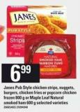 Janes Pub Style Chicken Strips - Nuggets - Burgers - Chicken Fries Or Popcorn Chicken Frozen 800 G Or Maple Leaf Natural Smoked Ham 600 G