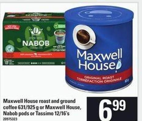 Maxwell House Roast And Ground Coffee - 631/925 g Or Maxwell House - Nabob PODS Or Tassimo - 12/16's