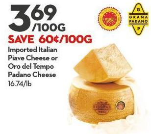 Imported Italian  Piave Cheese or  Oro Del Tempo  Padano Cheese 16.74/lb