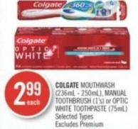 Colgate Mouthwash (236ml - 250ml) - Manual Toothbrush (1's) or Optic White Toothpaste (75ml)