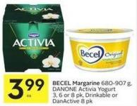 Becel Margarine 680-907 g - Danone Activia Yogurt 3 - 6 or 8 Pk - Drinkable or Danactive 8 Pk