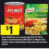 Knorr Sidekicks Rice Or Pasta Side Dish 111-167 G - Aylmer Canned Tomatoes 398-796 Ml Or Maple Leaf Chicken - Ham Or Turkey Flakes 156 G