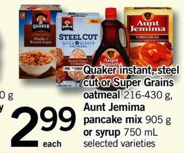 Quaker Instant - Steel Cut Or Super Grains Oatmeal - 216-430 G - Aunt Jemima Pancake Mi - 905 G Or Syrup - 750 Ml