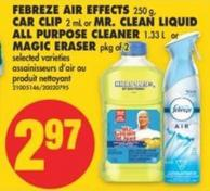 Febreze Air Effects 250 g - Car Clip 2 mL or Mr. Clean Liquid All Purpose Cleaner 1.33 L or Magic Eraser Pkg of 2