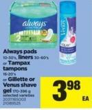 Always Pads - 10-30's - Liners - 30-60's Or Tampax Tampons - 16-20's Or Gillette Or Venus Shave Gel - 170-396 G