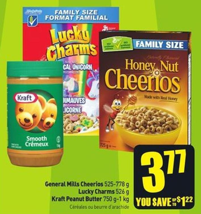 General Mills Cheerios 525-778 g Lucky Charms 526 g Kraft Peanut Butter 750 G-1 Kg