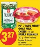 PC or Blue Menu Goat Milk Cheese 140 g or Sabra Hummus 283 g