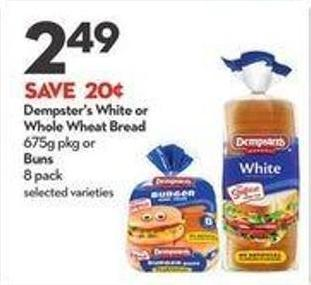 Dempster's White or Whole Wheat Bread 675g Pkg or Buns 8 Pack