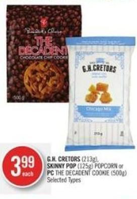 Gh. Cretors (213g) - Skinny Pop (125g) Popcorn or PC The Decadent Cookie (500g)