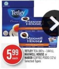 Tetley Tea (80's - 144's) - Maxwell House or Nabob Coffee PODS (12's)