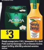 Simply Orange Juice - 1.54 L - Lemonade - 1.75 L - Gold Peak Iced Tea Beverage - 1.75 L Or Danone Activia Yogurt - 3x150 G - 6/8x100 G