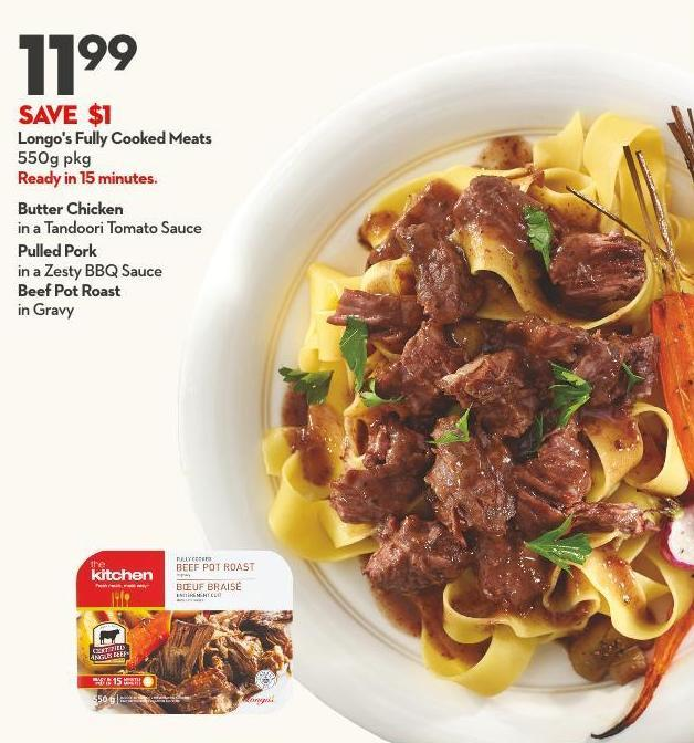 Longo's Fully Cooked Meats 550g Pkg Ready In 15 Minutes. Butter Chicken  In A Tandoori Tomato Sauce Pulled Pork In A Zesty Bbq Sauce Beef Pot Roast  In Gravy