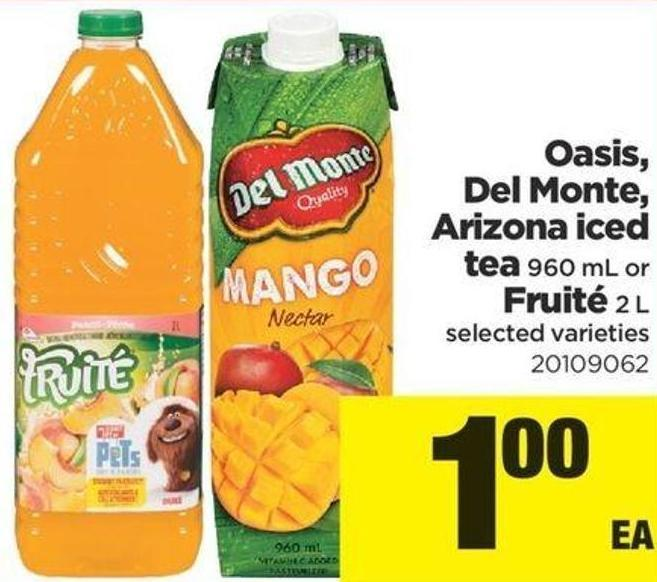 Oasis - Del Monte - Arizona Iced Tea - 960 mL or Fruité - 2 L