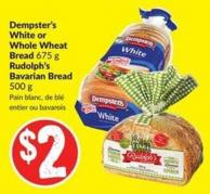Dempster's White or Whole Wheat Bread 675 g Rudolph's Bavarian Bread 500 g