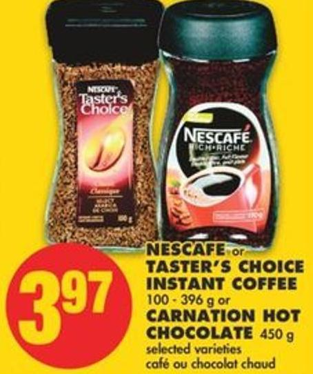 Nescafe Or Taster's Choice Instant Coffee 100 - 396 G Or Carnation Hot Chocolate 450 G