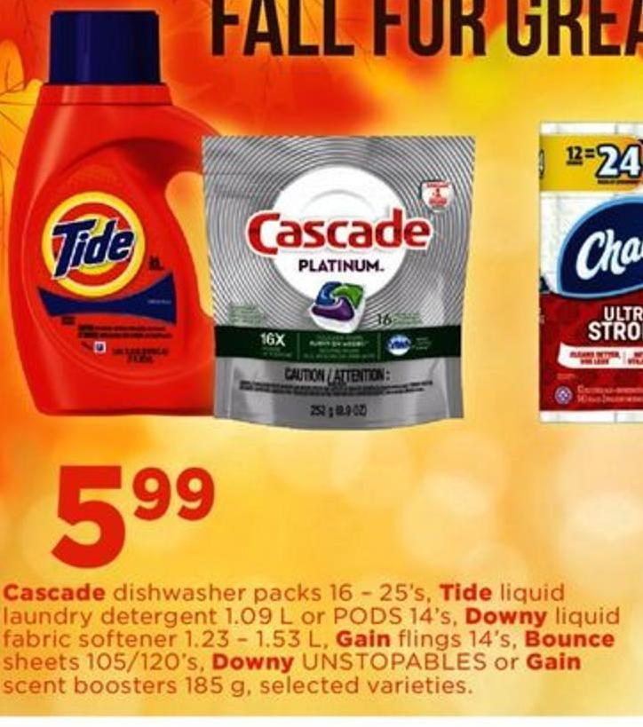 Cascade Dishwasher Packs 16 – 25's - Tide Liquid Laundry Detergent 1.09 L Or PODS 14's - Downy Liquid Fabric Softener 1.23 – 1.53 L - Gain Flings 14's - Bounce Sheets 105/120's - Downy Unstopables Or Gain Scent Boosters 185 G