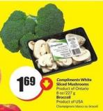 Compliments White Sliced Mushrooms Product of Ontario 8 Oz/227 g Broccoli Product of USA