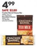 Cracker Barrel Cheese Bar  400g Pkg or  Shredded Cheese  320g Pkg