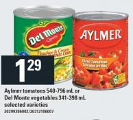 Aylmer Tomatoes - 540-796 mL or Del Monte Vegetables - 341-398 mL