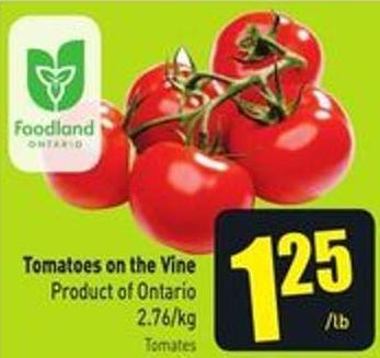 Tomatoes On The Vine Product of Ontario 2.76/kg