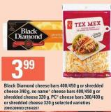 Black Diamond Cheese Bars 400/450 G Or Shredded Cheese 340 G - No Name Cheese Bars 400/450 G Or Shredded Cheese 320 G - PC Cheese Bars 300/400 G Or Shredded Cheese 320 G
