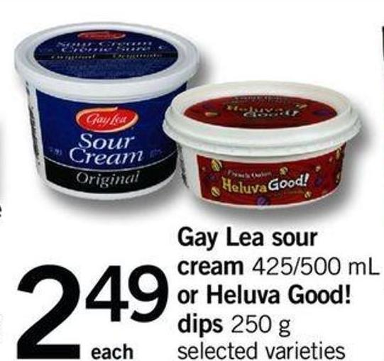 Gay Lea Sour Cream 425/500 Ml Or Heluva Good! Dips 250 G