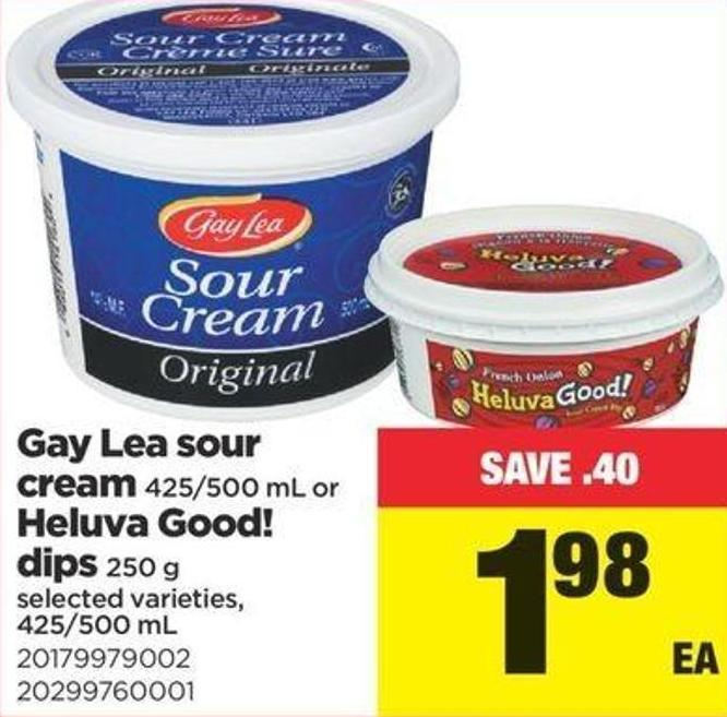 Gay Lea Sour Cream 425/500 Ml Or Heluva Good! Dips 250 G - 425/500 Ml