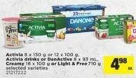 Activia - 8 X 150 g or 12 X 100 g - Activia Drinks Or Danactive - 8 X 93 mL - Creamy - 16 X 100 g or Light & Free - 710 g