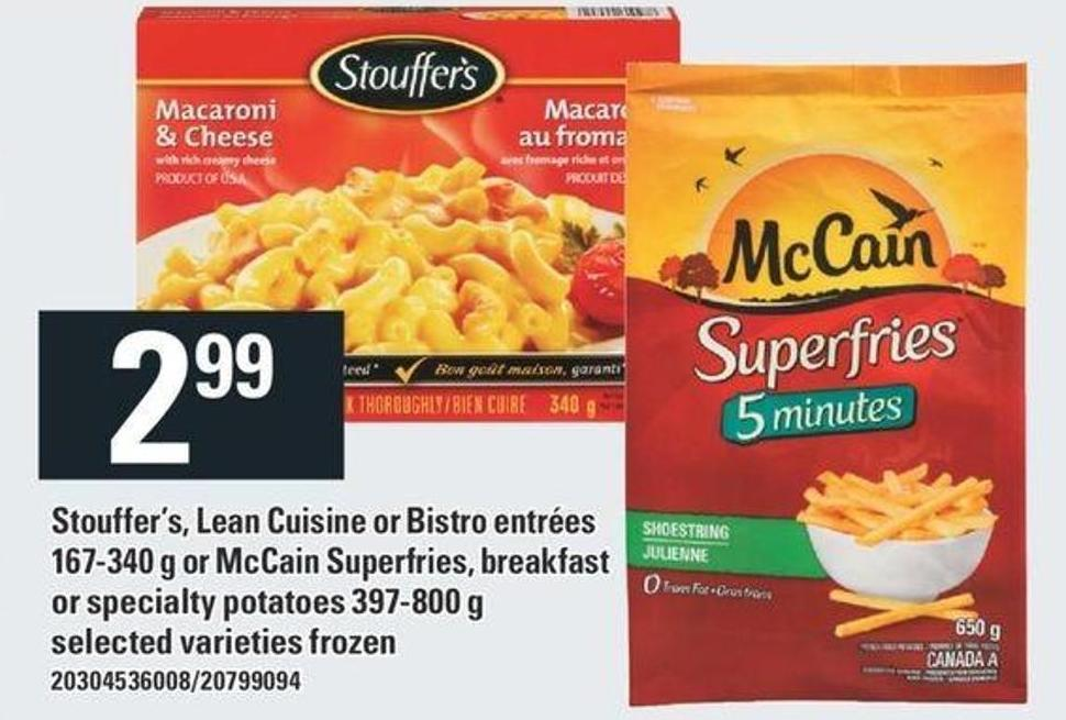 Stouffer's - Lean Cuisine Or Bistro Entrées 167-340 g Or Mccain Superfries - Breakfast Or Specialty Potatoes 397-800 g