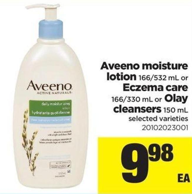 Aveeno Moisture Lotion - 166/532 .L Or Eczema Care - 166/330 Ml Or Olay Cleansers - 150 Ml