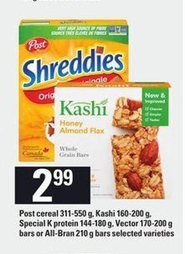 Post Cereal 311-550 G - Kashi 160-200 G - Special K Protein 144-180 G - Vector 170-200 G Bars Or All-bran 210 G Bars