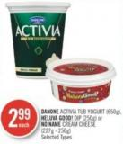 Danone Activia Tub Yogurt (650g) - Heluva Good! Dip (250g) or No Name Cream Cheese (227g - 250g)