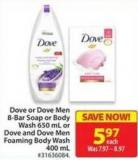 Dove or Dove Men 8-bar Soap or Body Wash 650 mL or Dove and Dove Men Foaming Body Wash 400 mL