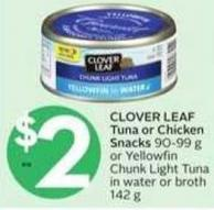 Clover Leaf Tuna or Chicken Snacks 90-99 g or Yellowfin Chunk Light Tuna In Water or Broth 142 g