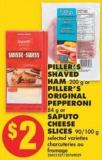 Piller's Shaved Ham 200 g Or Piller's Original Pepperoni 84 g Or Saputo Cheese Slices 90/100 g