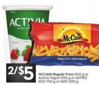 Mccain Regular Fries 900 g or Activia Yogurt 650 g or Astro 650-750 g or Kéfir 500 g