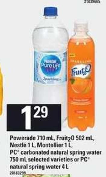 Powerade - 710 Ml Fruit2o - 502 Ml Nestlé - 1 L Montellier - 1 L PC Carbonated Natural Spring Water - 750 Ml Or PC Spring Water - 4 L