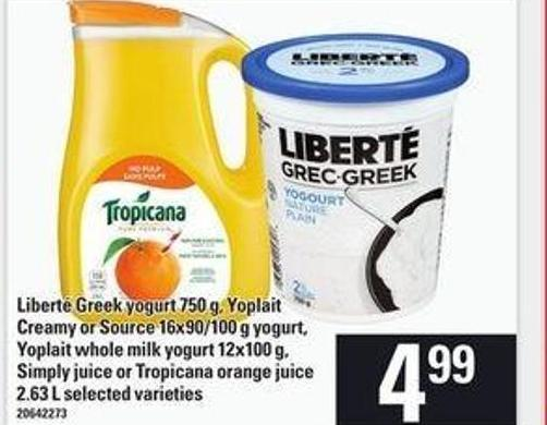 Liberté Greek Yogurt - 750 G - Yoplait Creamy Or Source - 16x90/100 G Yogurt - Yoplait Whole Milk Yogurt - 12x100 G - Simply Juice Or Tropicana Orange Juice - 2.63 L
