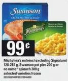 Michelina's Entrées (Excluding Signature - 128-284 g - Swanson Pot Pies - 200 g or No Name Spinach - 300 g