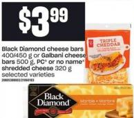 Black Diamond Cheese Bars - 400/450 G Or Galbani Cheese Bars - 500 G - PC Or No Name Shredded Cheese - 320 G