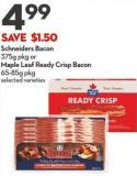 Schneiders Bacon  375g Pkg or  Maple Leaf Ready Crisp Bacon  65-85g Pkg
